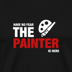 Har No Fear The Painter Is Here - Premium T-skjorte for menn