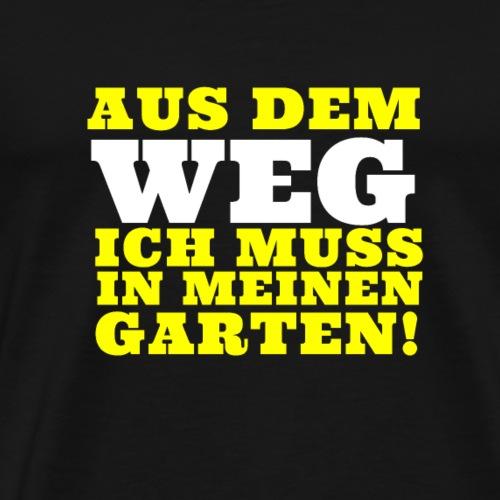 Aus dem Weg ich muss in meinen Garten! - Männer Premium T-Shirt