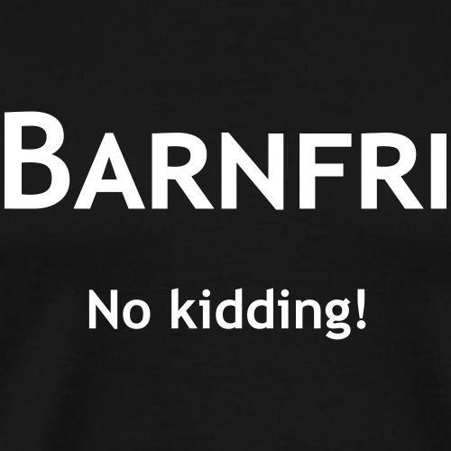 Barnfri - No kidding - Premium-T-shirt herr