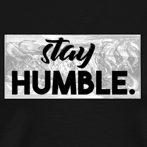 stay HUMBLE. - Männer Premium T-Shirt