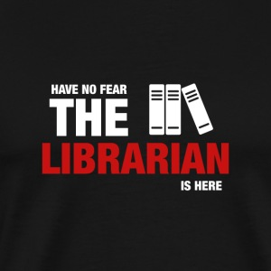 Have No Fear The Librarian Is Here - Men's Premium T-Shirt