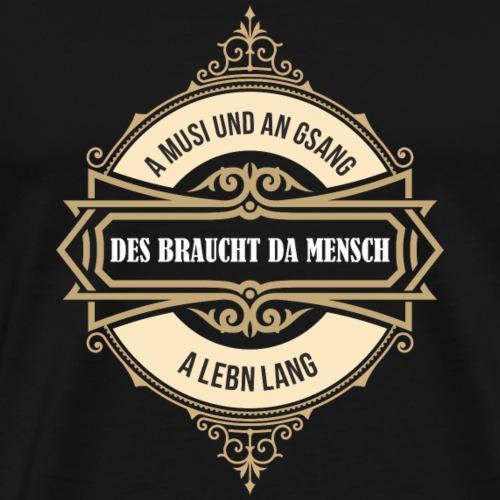 A Musi und an Gsang, des braucht da Mensch a Lebn - Männer Premium T-Shirt