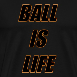 Ball is Life Schwarz Limited - Männer Premium T-Shirt