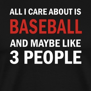 All I Care About ice Baseball & Maybe 3 Like People - Men's Premium T-Shirt