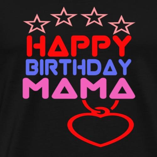 Happy Birthday Mama - Männer Premium T-Shirt