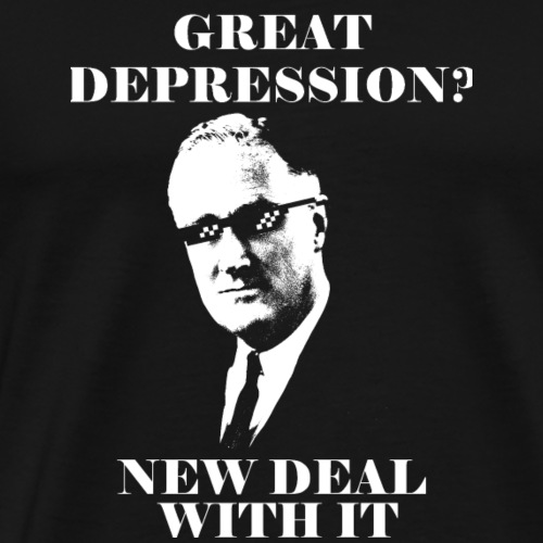 Great Depression? New Deal with it! - Männer Premium T-Shirt