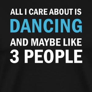 All I Care About is Dancing - Funny Dance - Premium-T-shirt herr