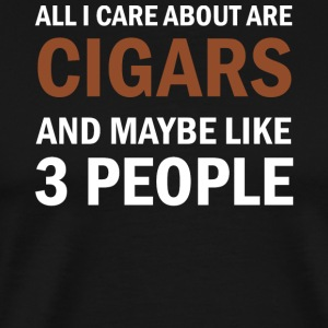 All I Care About Is Cigars and Maybe Like 3 People - Men's Premium T-Shirt