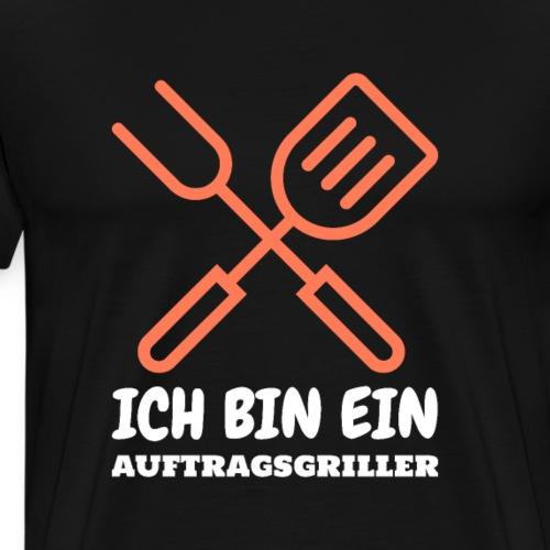 Ich bin ein Auftragsgriller - Grillspruch - Männer Premium T-Shirt