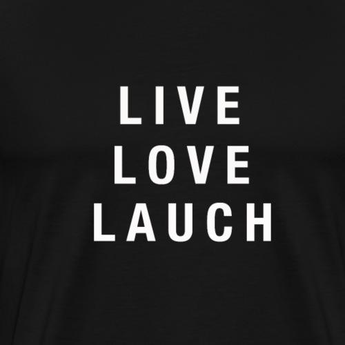 Live Love Lauch - Männer Premium T-Shirt