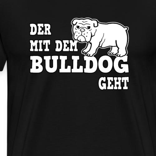Der mit dem Bulldog geht Hund Gassi Geschenk - Männer Premium T-Shirt