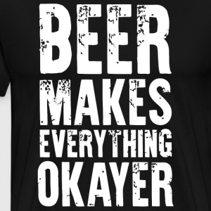 Beer makes everything okayer shirt - Men's Premium T-Shirt