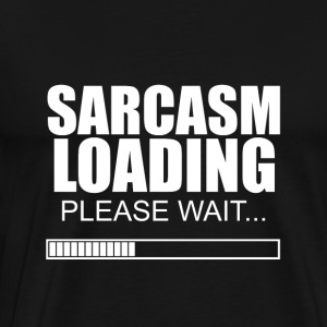 Sarcasm loading - please wait - Männer Premium T-Shirt