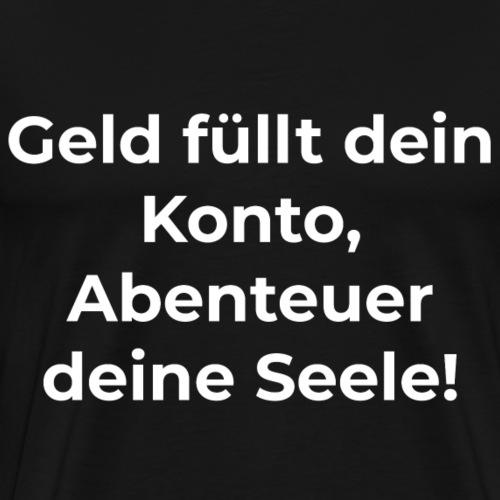 Geld füllt dein Konto, Abenteuer deine Seele! - Männer Premium T-Shirt