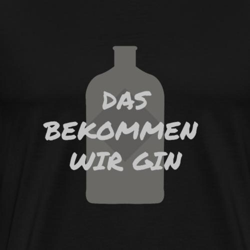 Das bekommen wir GIN - Männer Premium T-Shirt