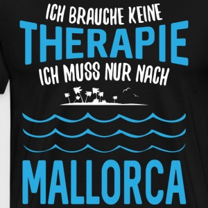 Do not need therapy. I just need to go to Mallorca - Men's Premium T-Shirt