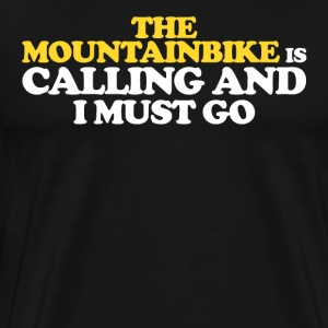 The MOUNTAIN IS CALLING AND I MUST GO - Men's Premium T-Shirt