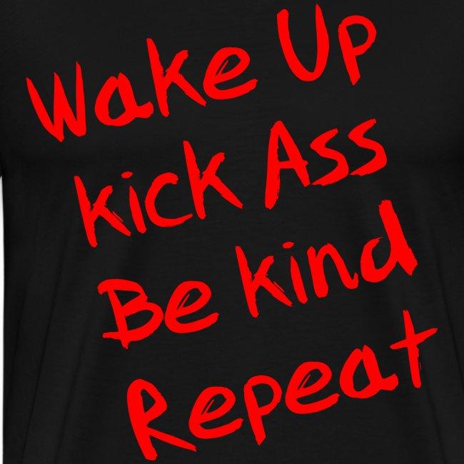 Wake Up, Kick Ass, Be Kind, Repeat!
