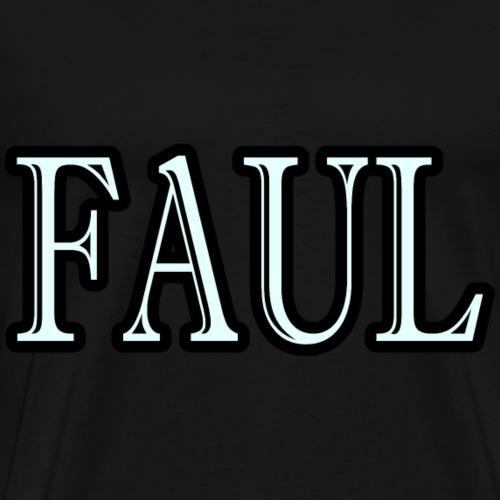 FAUL - Männer Premium T-Shirt