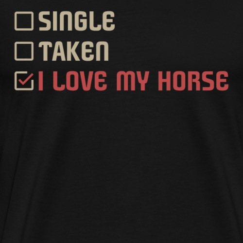 Single Taken I LOVE MY HORSE - Männer Premium T-Shirt