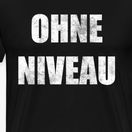 Ohne Niveau ! - Männer Premium T-Shirt
