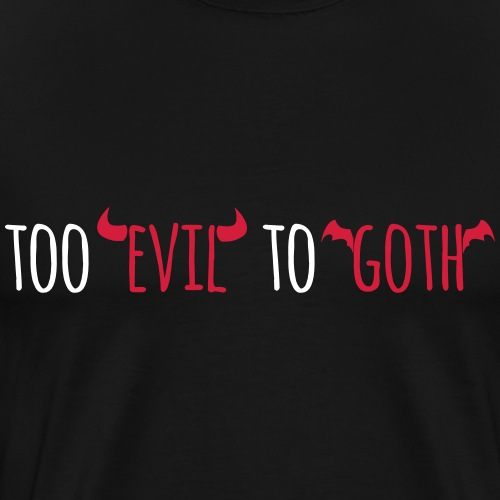 too evil to goth - Männer Premium T-Shirt