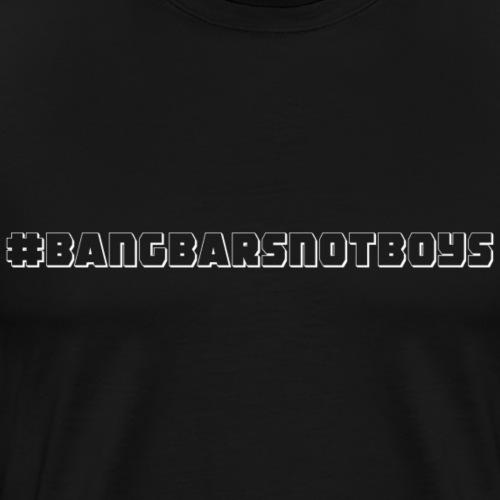BangBarsNotBoys Hashtag-Shirt - White Print - Men's Premium T-Shirt