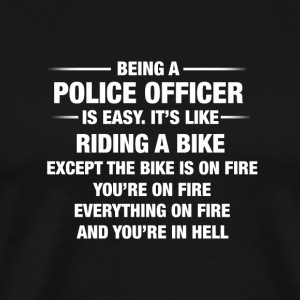Being A Police Officer Is Easy It's Like Riding - Men's Premium T-Shirt