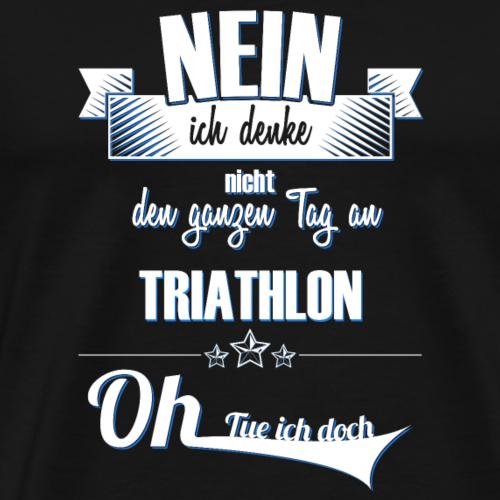 Ich denke den ganzen Tag an Triathlon - Männer Premium T-Shirt