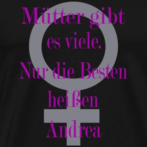 Muetter gibt es viele. Nur die Besten heißen Andre - Männer Premium T-Shirt