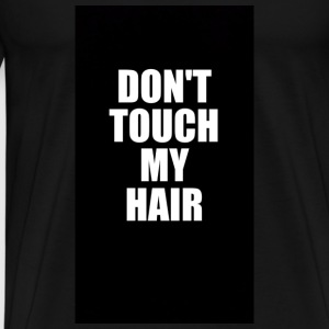 Do not Touch My Hair - Mannen Premium T-shirt