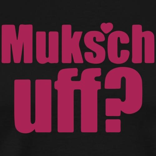 Muksch uff - Männer Premium T-Shirt