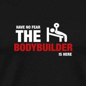 Avez-No Fear The Bodybuilder Is Here - T-shirt Premium Homme