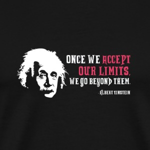 Albert Einstein Once We Accept Our Limits - Premium-T-shirt herr