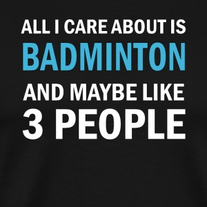 All I Care About is Badminton And Maybe Like 3 - Premium-T-shirt herr