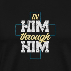 In Him Through Him our Lord - Men's Premium T-Shirt