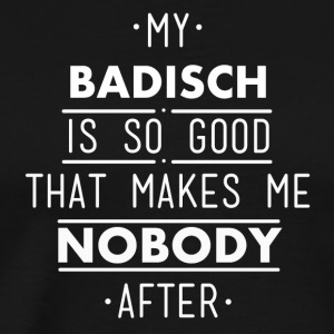 my badisch is so good - Männer Premium T-Shirt