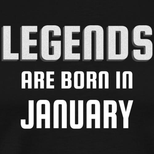 Legends are born in January - Janurary - Männer Premium T-Shirt