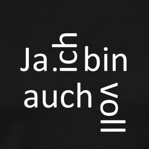 Ja, ich bin auch voll! einfach - Männer Premium T-Shirt