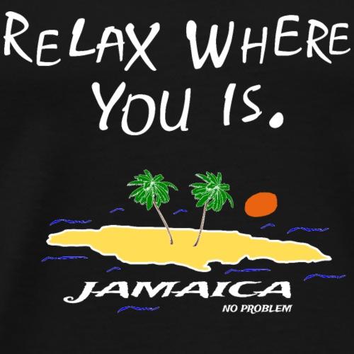 RELAX WHERE YOU IS - Jamaica No Problem - Männer Premium T-Shirt