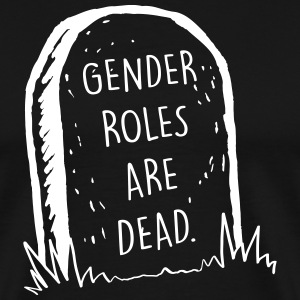 Gender Roles Are Dead - Men's Premium T-Shirt