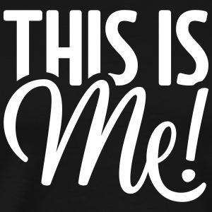 This is me! Slogan Selbstbekenntnis - Männer Premium T-Shirt