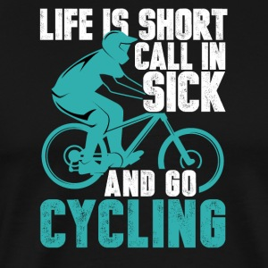 Call in sick and go Cycling - Men's Premium T-Shirt