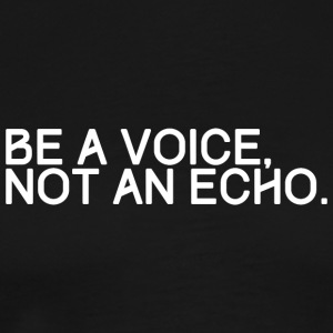 BE A VOICE NOT AN ECHO - Men's Premium T-Shirt