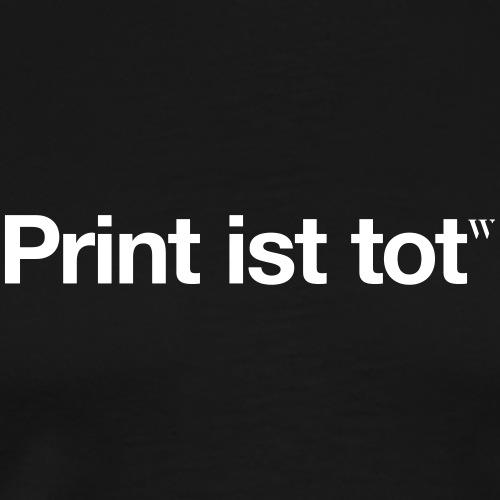 Print ist tot - Männer Premium T-Shirt