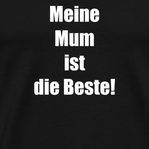 Meine mum ist die Beste - Männer Premium T-Shirt