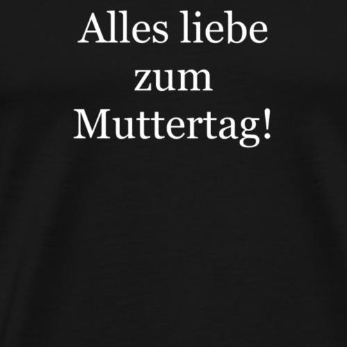 Alles liebe zum Muttertag! - Männer Premium T-Shirt