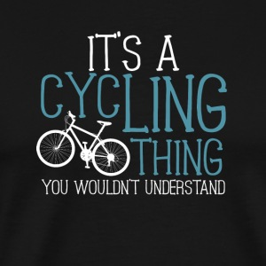 It's a Cycling Clothing. You wouldn't understand. - Men's Premium T-Shirt