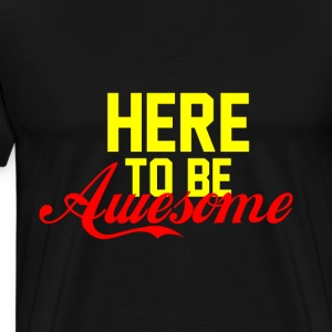 HERE TO BE AWESOME yellow red - Men's Premium T-Shirt
