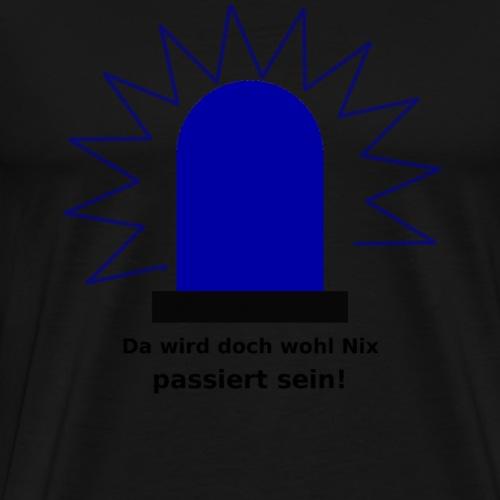 Blaulicht da wird doch wohl nix passiert sein - Männer Premium T-Shirt
